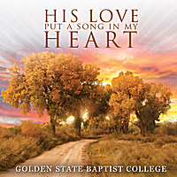 Golden State Baptist College | His Love Put a Song in My Heart