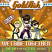 Goldfish | We Come Together (The Kiffness 8 Bit Remix)