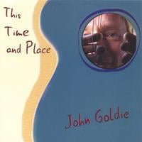 John Goldie | This Time and Place