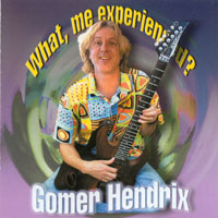 Gomer Hendrix | What, Me Experienced?!