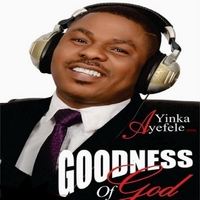 Yinka Ayefele | Goodness of God