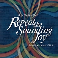Good Shepherd Band | Repeat the Sounding Joy