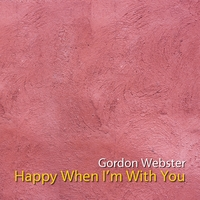 Gordon Webster | Happy When I'm With You