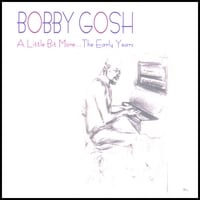 Bobby Gosh | A Little Bit More... The Early Years
