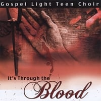 Gospel Light Teen Choir | It's Through The Blood