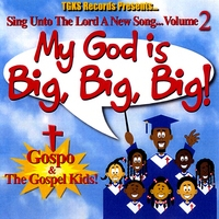 Gospo & The Gospel Kids! | My GOD Is Big, Big, Big! - Sing Unto The Lord A New Song! Volume 2