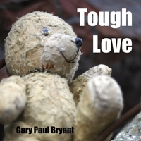 Gary Paul Bryant | Tough Love