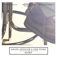 Grady Spencer & the Work | Sleep