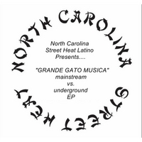 Grande Gato | Grande Gato Musica (Mainstream vs. Underground) [North Carolina Street Heat Latino Presents]