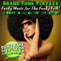 Grand Funk Playazs | Groove to This or Shut the Funk Up!