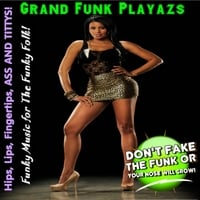 Grand Funk Playazs | Lips, Hips, Fingertips, Ass and Tittys!