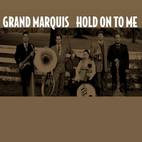 Grand Marquis | Hold On To Me