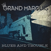 Grand Marquis | Blues and Trouble