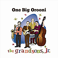 The Grandsons & The Grandsons, Jr. | One Big Orooni