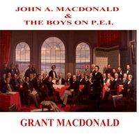 Grant MacDonald | John A. MacDonald and the Boys On P.E.I.