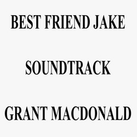 Grant Macdonald | Best Friend Jake (Soundtrack)