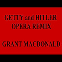 Grant Macdonald | Getty and Hitler Opera (Remix)