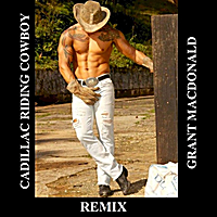 Grant Macdonald | Cadillac Riding Cowboy (Remix)