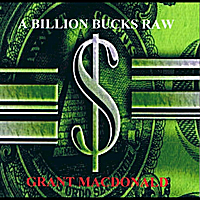 Grant MacDonald | A Billion Bucks Raw