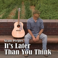 Grant Peeples | It's Later Than You Think
