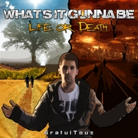 GratuiTous | What's It Gunna Be: Life or Death