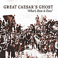 Great Caesar's Ghost | What's Done Is Done: The Very Best Of Great Caesar's Ghost
