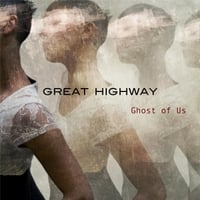Great Highway | Ghost of Us