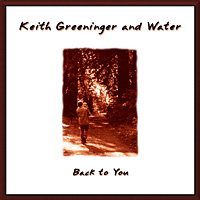 Keith Greeninger and Water | Back to You