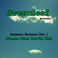 Greenleaf | Summer Madness, Vol. 1 (Dance Like David Did 2012)