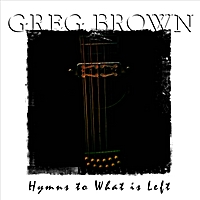 Greg Brown | Hymns to What Is Left