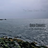 Greg Cornell & the Cornell Brothers | The Deep Ocean Blues