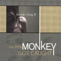 Sounds of Greg D | My Little Monkey Got Caught