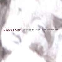 Gregg Swann | Everybody's Got To Be Somewhere