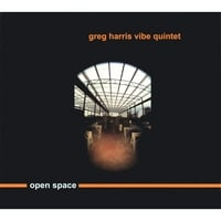 Greg Harris Vibe Quintet | Open Space