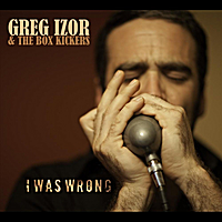 Greg Izor & The Box Kickers | I Was Wrong