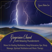 Gregorian Meditation Center | Gregorian Chant With Relaxing Thunderstorm: Music for Healing Meditation, Deep Relaxation, Spa, Sleep,          Massage, Spiritual Meditation and Music Therapy