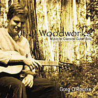 Greg O'Rourke | Woodworks - Music for Classical Guitar Solo