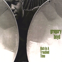 Gregory Boyd | Rich In A Troubled Time