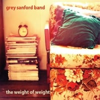 Grey Sanford Band | The Weight Of Weight