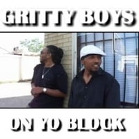 Gritty Boys | Gritty Boys On Yo Block
