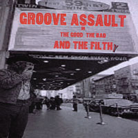 Groove Assault | The Good the Bad and the Filthy