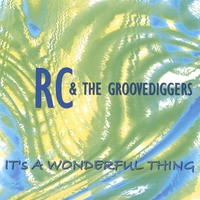 RC & The Groovediggers | It's A Wonderful Thing