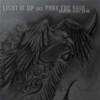 Ground Above Zero | Light It Up and Pray for Rain