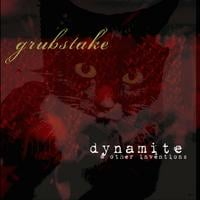 Grubstake | Dynamite & Other Inventions