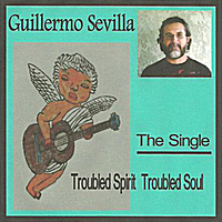 Guillermo Sevilla | Troubled Spirit Troubled Soul