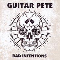 Guitar Pete | Bad Intentions
