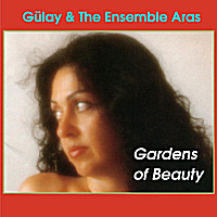 Gülay & the Ensemble Aras | Gardens of Beauty