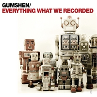 Gumshen | Everything What We Recorded
