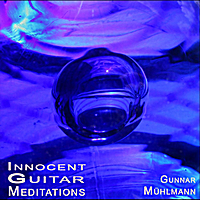 Gunnar Muhlmann | Innocent Guitar Meditations