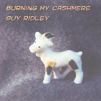 Guy Ridley | Burning My Cashmere